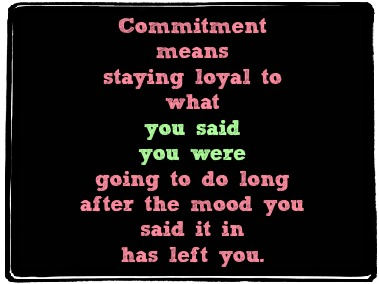 Quote:  Commitment means…