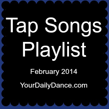 Tap Songs Playlist:  February 2014